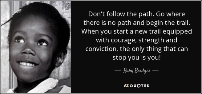 quote-don-t-follow-the-path-go-where-there-is-no-path-and-begin-the-trail-when-you-start-a-ruby-bridges-137-2-0279