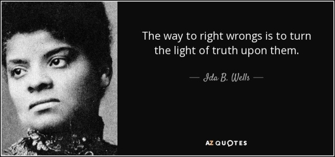 quote-the-way-to-right-wrongs-is-to-turn-the-light-of-truth-upon-them-ida-b-wells-65-18-12