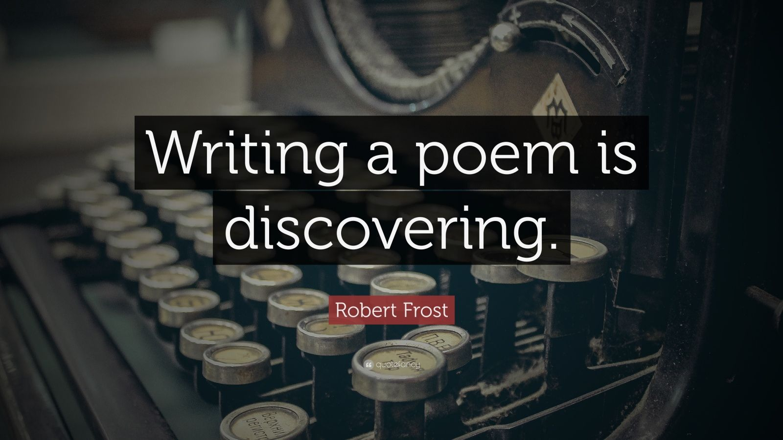 75660-Robert-Frost-Quote-Writing-a-poem-is-discovering