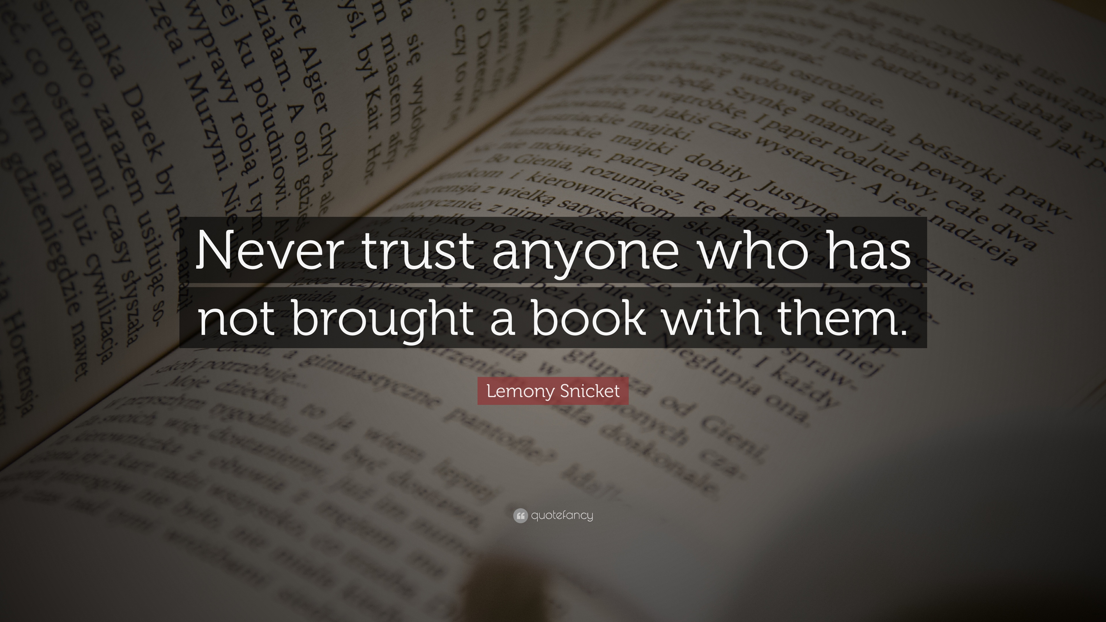 5902-Lemony-Snicket-Quote-Never-trust-anyone-who-has-not-brought-a-book