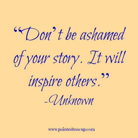 """Don_t-be-ashamed-of-your-story.-It-will-inspire-others."""