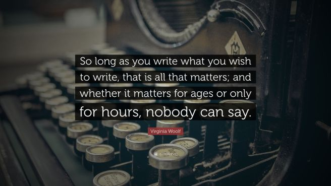 4806085-Virginia-Woolf-Quote-So-long-as-you-write-what-you-wish-to-write