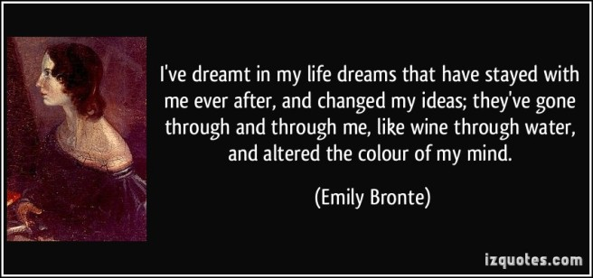 quote-i-ve-dreamt-in-my-life-dreams-that-have-stayed-with-me-ever-after-and-changed-my-ideas-they-ve-emily-bronte-213514