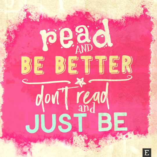New-book-quotes-Read-an-be-better-dont-read-and-just-be-540x540