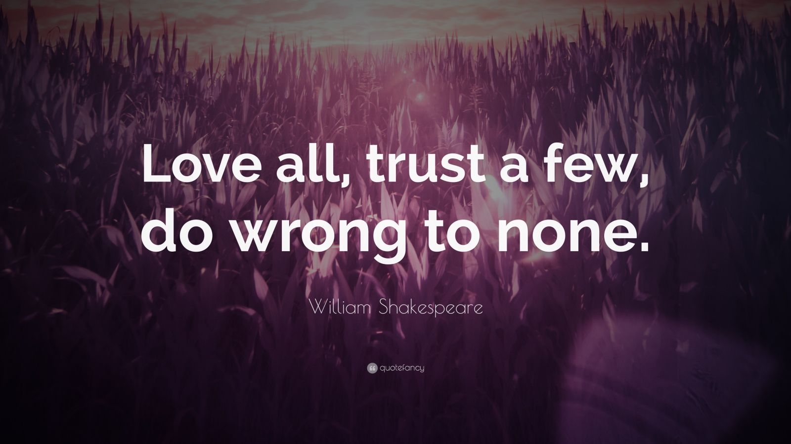 5722-William-Shakespeare-Quote-Love-all-trust-a-few-do-wrong-to-none
