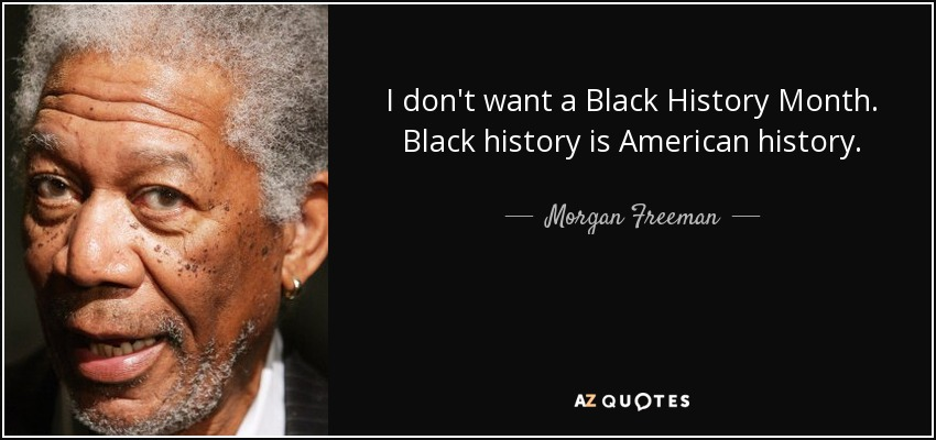 quote-i-don-t-want-a-black-history-month-black-history-is-american-history-morgan-freeman-10-24-50