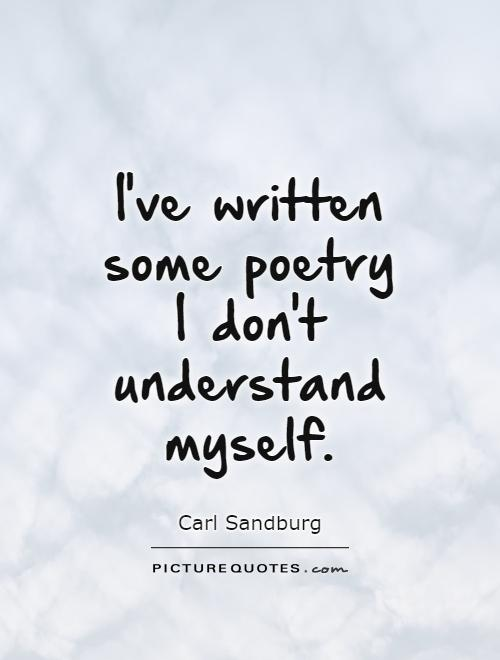 ive-written-some-poetry-i-dont-understand-myself-quote-1