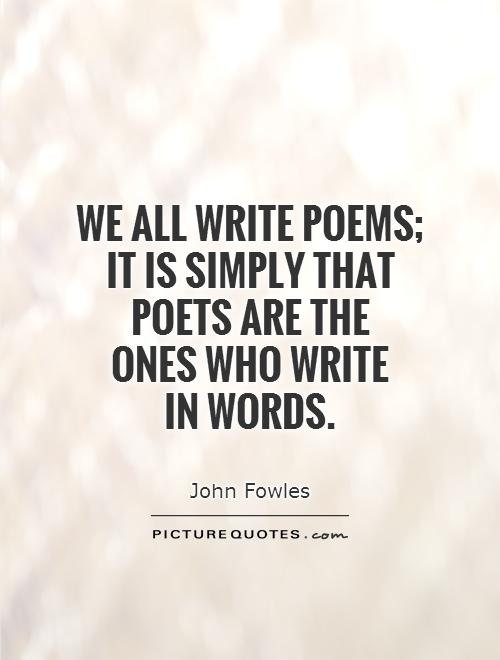 we-all-write-poems-it-is-simply-that-poets-are-the-ones-who-write-in-words-quote-1