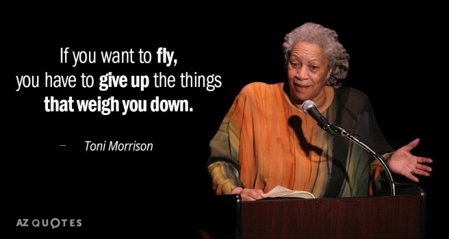 Quotation-Toni-Morrison-If-you-want-to-fly-you-have-to-give-up-85-46-60
