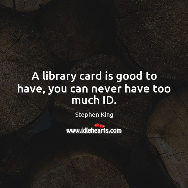a-library-card-is-good-to-have-you-can-never-have-too-much-id