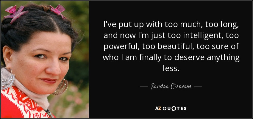 quote-i-ve-put-up-with-too-much-too-long-and-now-i-m-just-too-intelligent-too-powerful-too-sandra-cisneros-113-96-02