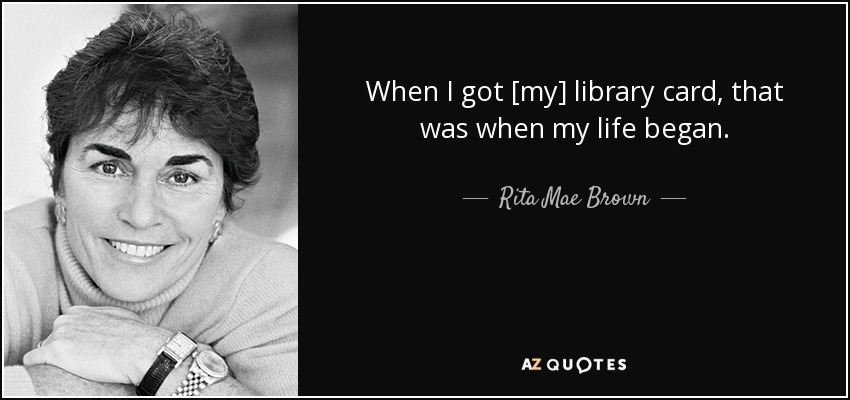 quote-when-i-got-my-library-card-that-was-when-my-life-began-rita-mae-brown-34-65-02