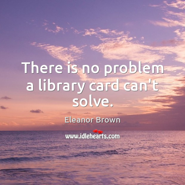 there-is-no-problem-a-library-card-cant-solve