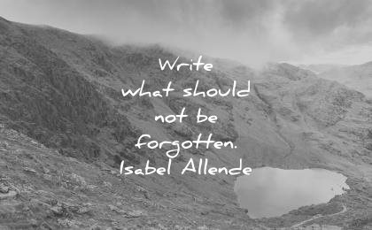 writing-quotes-write-what-should-not-be-forgotten-isabel-allende-wisdom-quotes-1