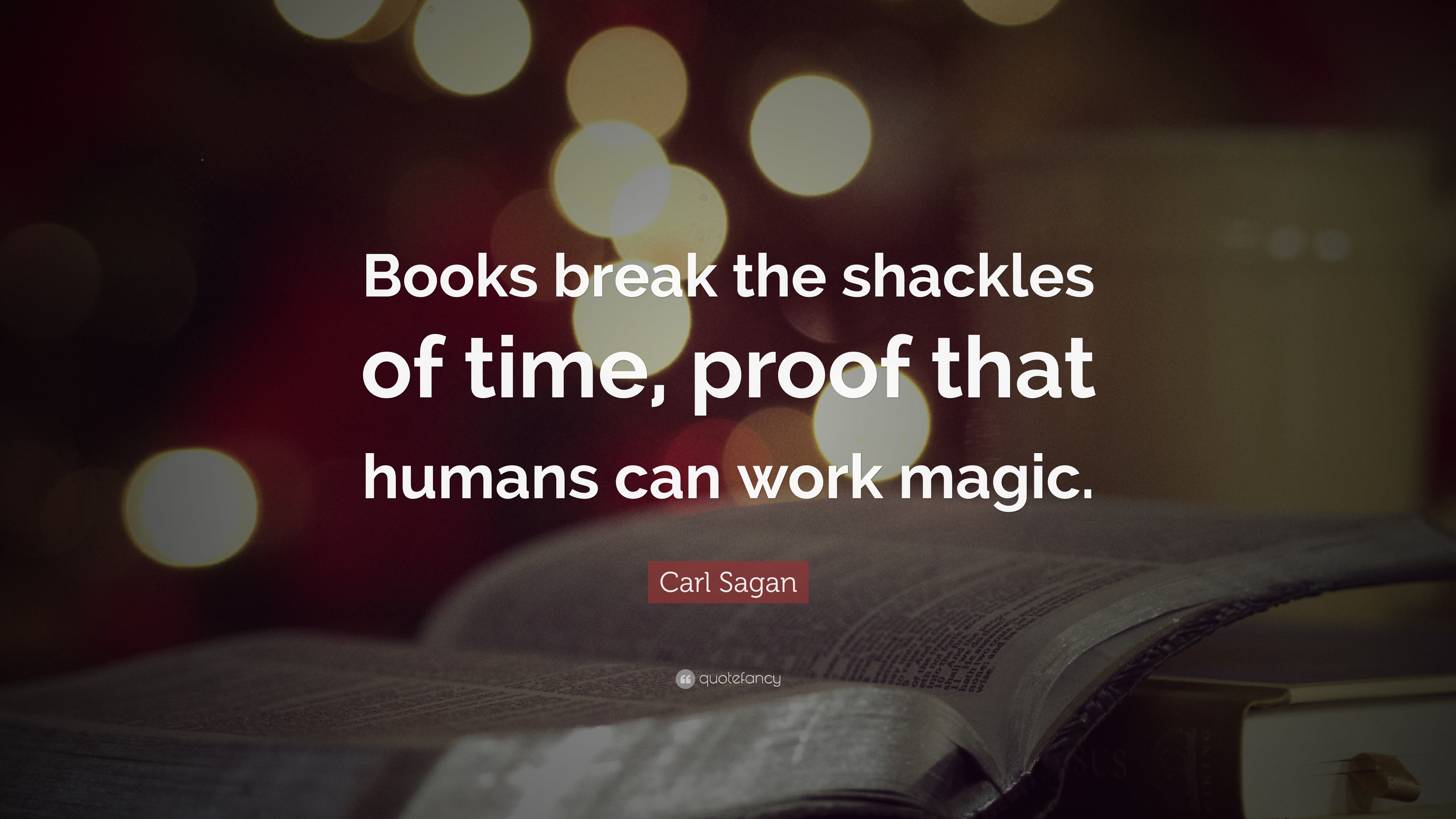 440363-Carl-Sagan-Quote-Books-break-the-shackles-of-time-proof-that