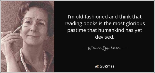 quote-i-m-old-fashioned-and-think-that-reading-books-is-the-most-glorious-pastime-that-humankind-wislawa-szymborska-36-95-56.jpg