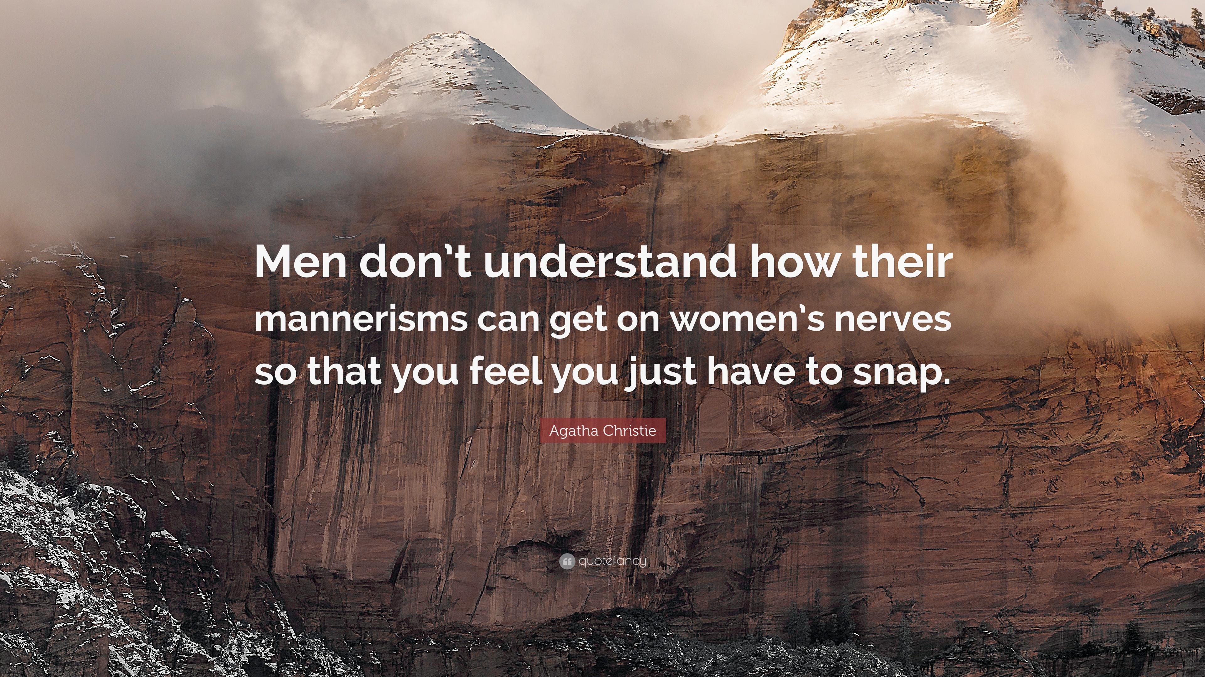 3617247-Agatha-Christie-Quote-Men-don-t-understand-how-their-mannerisms